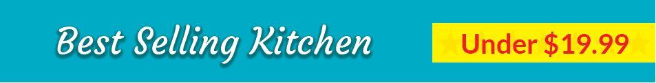 Best Selling Kitchen Under $19.99 Header